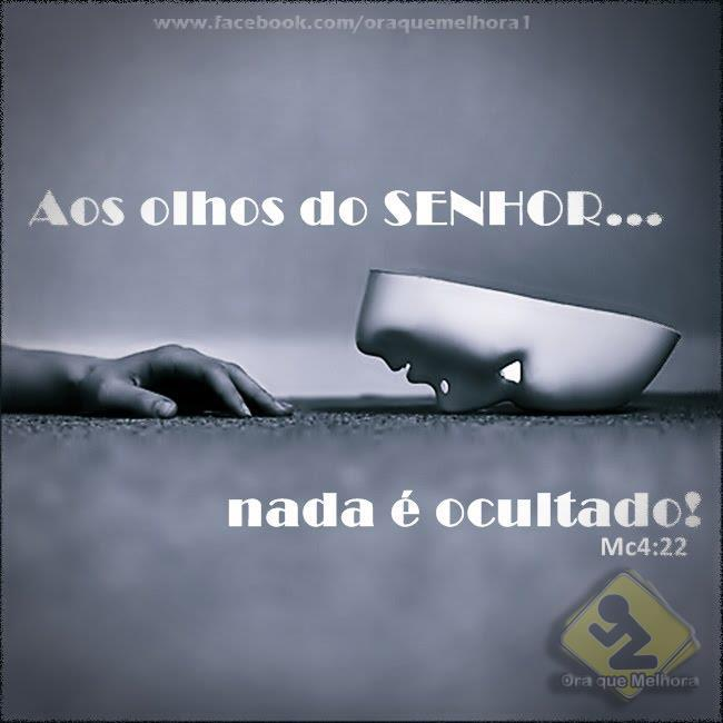 Recado Facebook Aos olhos do Senhor… nada é ocultado! Mc 4: 22