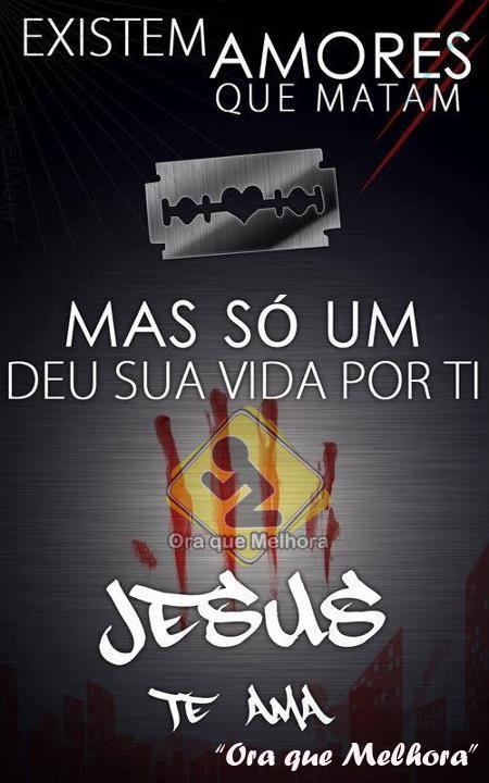 Recado Facebook Existem amores que matam, mas só um deu sua vida por ti, Jesus!
