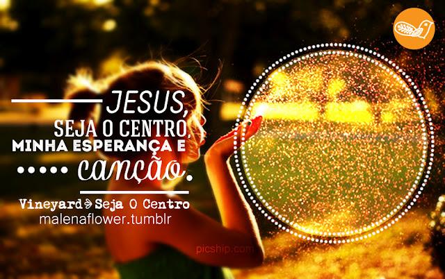 Recado Facebook Jesus é o centro da minha vida