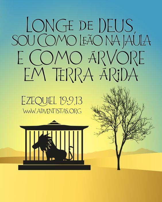 Recado Facebook Longe de Deus, sou como Leão na Jaula e como Árvore em Terra Árida – Ezequiel 19 – 9,13