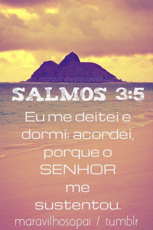 Recado Facebook Salmos 3:5 – Eu me deitei e dormi; acordei, porque o SENHOR me sustentou.